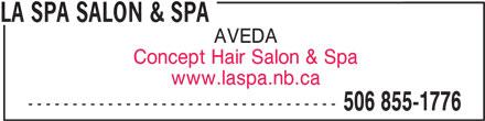 La Spa Salon & Spa (506-855-1776) - Display Ad - LA SPA SALON & SPA AVEDA Concept Hair Salon & Spa www.laspa.nb.ca ----------------------------------- 506 855-1776