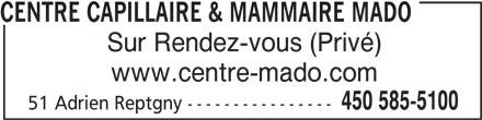 Centre Capillaire Mado (450-585-5100) - Annonce illustrée======= - Sur Rendez-vous (Privé) www.centre-mado.com 450 585-5100 51 Adrien Reptgny ---------------- CENTRE CAPILLAIRE & MAMMAIRE MADO