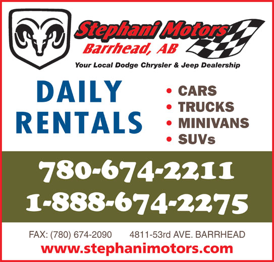 Stephani Motors Ltd (780-674-2211) - Display Ad - 780-674-2211 1-888-674-2275 FAX: (780) 674-2090       4811-53rd AVE. BARRHEAD www.stephanimotors.com Your Local Dodge Chrysler & Jeep Dealership CARS DAILY TRUCKS MINIVANS RENTALS SUVs