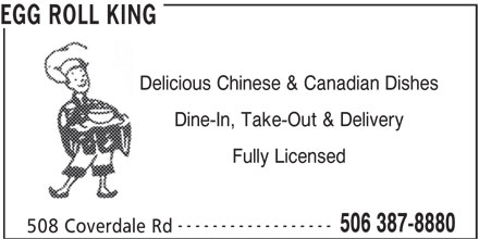 Egg Roll King (506-387-8880) - Annonce illustrée======= - EGG ROLL KING Delicious Chinese & Canadian Dishes Dine-In, Take-Out & Delivery Fully Licensed ------------------ 506 387-8880 508 Coverdale Rd