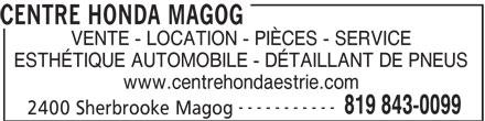 Magog Honda (819-843-0099) - Annonce illustrée======= - VENTE - LOCATION - PIÈCES - SERVICE ESTHÉTIQUE AUTOMOBILE - DÉTAILLANT DE PNEUS www.centrehondaestrie.com ----------- 819 843-0099 2400 Sherbrooke Magog CENTRE HONDA MAGOG