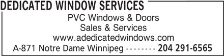 Dedicated Window Services (204-291-6565) - Display Ad - DEDICATED WINDOW SERVICES PVC Windows & Doors Sales & Services www.adedicatedwindows.com A-871 Notre Dame Winnipeg -------- 204 291-6565