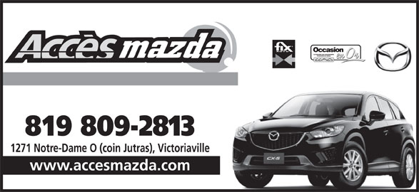 Accès Mazda (1-866-751-1044) - Annonce illustrée======= - 819 809-2813 1271 Notre-Dame O (coin Jutras), Victoriaville www.accesmazda.com