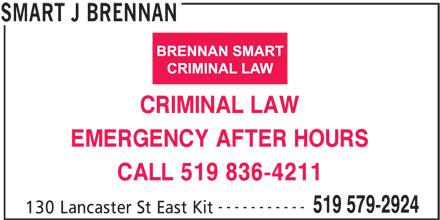 Brennan J Smart (519-579-2924) - Display Ad - CRIMINAL LAW EMERGENCY AFTER HOURS CALL 519 836-4211 ----------- 519 579-2924 130 Lancaster St East Kit SMART J BRENNAN