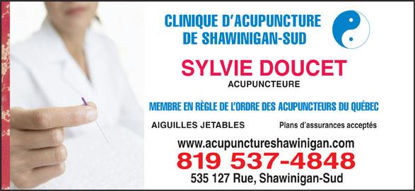 Clinique D'Acupuncture De Shawinigan-Sud Sylvie Doucet (819-537-4848) - Annonce illustrée======= - CLINIQUE D ACUPUNCTURE DE SHAWINIGAN-SUD SYLVIE DOUCET ACUPUNCTEURE MEMBRE EN RÈGLE DE L ORDRE DES ACUPUNCTEURS DU QUÉBEC Plans d assurances acceptés AIGUILLES JETABLES www.acupunctureshawinigan.com 819 537-4848 535 127 Rue, Shawinigan-Sud