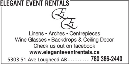 Elegant Event Rentals (780-386-2440) - Display Ad - ELEGANT EVENT RENTALS Linens  Arches  Centrepieces Wine Glasses  Backdrops & Ceiling Decor Check us out on facebook www.eleganteventrentals.ca 780 386-2440 5303 51 Ave Lougheed AB ---------