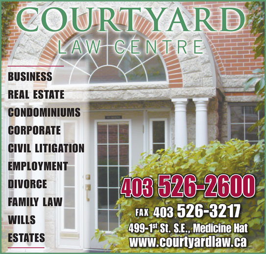 Sihvon Carter Fisher & Berger LLP (403-526-2600) - Display Ad - BUSINESS REAL ESTATE CONDOMINIUMS CORPORATE CIVIL LITIGATION EMPLOYMENT DIVORCE 403 526-2600 FAMILY LAW FAX 403 526-3217 WILLS st 499-1 .E., Medicine Hat4991 .E., Medicine Hat ESTATES www.courtyardlaw.caww.cotyardlac.