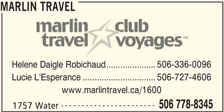 Marlin Travel (506-778-8345) - Annonce illustrée======= - MARLIN TRAVEL Helene Daigle Robichaud.....................506-336-0096 Lucie L'Esperance...............................506-727-4606 www.marlintravel.ca/1600 ----------------------- 506 778-8345 1757 Water