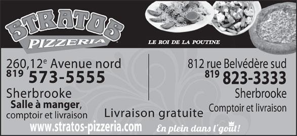 Stratos Pizzeria (819-573-5555) - Annonce illustrée======= - comptoir et livraison www.stratos-pizzeria.com 260,12 Avenue nord 812 rue Belvédère sud 819 573-5555 823-3333 Sherbrooke Sherbrooke Salle à manger Comptoir et livraison Livraison gratuite