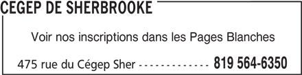 Cégep de Sherbrooke (819-564-6350) - Annonce illustrée======= - CEGEP DE SHERBROOKE Voir nos inscriptions dans les Pages Blanches 819 564-6350 475 rue du Cégep Sher -------------