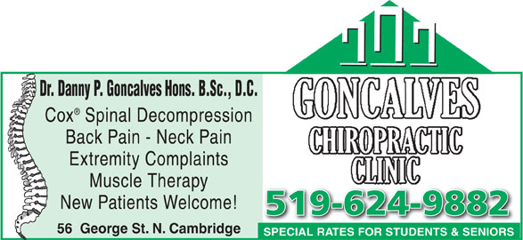 Goncalves Chiropractic Clinic (519-624-9882) - Display Ad - Dr. Danny P. Goncalves Hons. B.Sc., D.C. Cox Spinal Decompression Back Pain - Neck Pain Extremity Complaints Muscle Therapy New Patients Welcome! 519-624-9882519-624-9882 56  George St. N. Cambridge SPECIAL RATES FOR STUDENTS & SENIORSSPECIAL RATES FOR STUDENTS & SENIORS