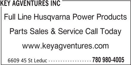 Key Agventures Inc (780-980-4005) - Display Ad - KEY AGVENTURES INC Full Line Husqvarna Power Products Parts Sales & Service Call Today www.keyagventures.com 780 980-4005 6609 45 St Leduc ------------------