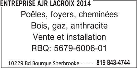 Entreprise Ajr Lacroix 2014 (819-843-4744) - Annonce illustrée======= - 819 843-4744 10229 Bd Bourque Sherbrooke ----- ENTREPRISE AJR LACROIX 2014 Poêles, foyers, cheminées Bois, gaz, anthracite Vente et installation RBQ: 5679-6006-01