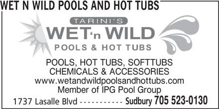 Wet N Wild Pools and Hot Tubs (705-523-0130) - Display Ad - WET N WILD POOLS AND HOT TUBS POOLS, HOT TUBS, SOFTTUBS CHEMICALS & ACCESSORIES www.wetandwildpoolsandhottubs.com Member of IPG Pool Group Sudbury 705 523-0130 1737 Lasalle Blvd -----------