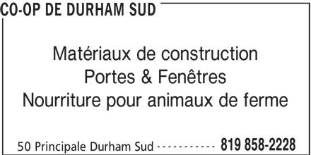 Co-Op de Durham Sud (819-858-2228) - Annonce illustrée======= - Matériaux de construction Portes & Fenêtres Nourriture pour animaux de ferme ----------- 819 858-2228 50 Principale Durham Sud CO-OP DE DURHAM SUD