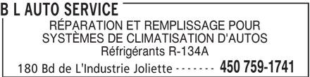 B L Auto Service (450-759-1741) - Annonce illustrée======= - B L AUTO SERVICE RÉPARATION ET REMPLISSAGE POUR Réfrigérants R-134A ------- 450 759-1741 180 Bd de L'Industrie Joliette SYSTÈMES DE CLIMATISATION D'AUTOS