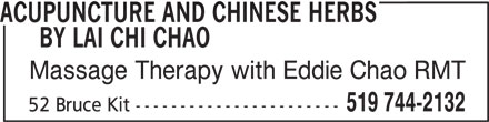 Acupuncture And Chinese Herbs By Lai Chi Chao (519-744-2132) - Display Ad - ACUPUNCTURE AND CHINESE HERBS      BY LAI CHI CHAO Massage Therapy with Eddie Chao RMT 519 744-2132 52 Bruce Kit -----------------------