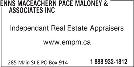 Enns MacEachern Pace Maloney & Associates Inc (1-888-932-1812) - Display Ad - ENNS MACEACHERN PACE MALONEY & ASSOCIATES INC Independant Real Estate Appraisers www.empm.ca 1 888 932-1812 285 Main St E PO Box 914 --------