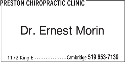 Preston Chiropractic Clinic (519-653-7139) - Display Ad - PRESTON CHIROPRACTIC CLINIC Dr. Ernest Morin Cambridge 519 653-7139 1172 King E --------------