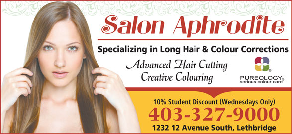 Salon Aphrodite Inc (403-327-9000) - Display Ad - Specializing in Long Hair & Colour Corrections Advanced Hair Cutting Creative Colouring 10% Student Discount Wednesdays Only 403-327-9000 1232 12 Avenue South, Lethbridge