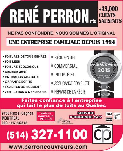 René Perron Couvreurs (514-327-1100) - Annonce illustrée======= - +43,000 CLIENTS SATISFAITS NE PAS CONFONDRE, NOUS SOMMES L'ORIGINAL UNE ENTREPRISE FAMILIALE DEPUIS 1924 TOITURES DE TOUS GENRES RÉSIDENTIEL TOIT LEED COMMERCIAL TOITURE ÉCOLOGIQUE DÉNEIGEMENT INDUSTRIEL ESTIMATION GRATUITE GARANTIE ÉCRITE ASSURANCE COMPLÈTE MONTRÉAL FACILITÉS DE PAIEMENT VENTILATION & MENUISERIE PERMIS DE LA RÉGIE Faites confiance à l'entreprise qui fait le plus de toits au Québec SERVICE MAÎTRE 9150 Pascal Gagnon, COUVREUR D URGENCE 24/7 MONTRÉAL PERRON RBQ  1117-5833-85 (514) 327-1100 www.perroncouvreurs.com CLIENTS SATISFAITS +43,000 NE PAS CONFONDRE, NOUS SOMMES L'ORIGINAL UNE ENTREPRISE FAMILIALE DEPUIS 1924 TOITURES DE TOUS GENRES RÉSIDENTIEL TOIT LEED COMMERCIAL TOITURE ÉCOLOGIQUE DÉNEIGEMENT INDUSTRIEL ESTIMATION GRATUITE GARANTIE ÉCRITE ASSURANCE COMPLÈTE MONTRÉAL FACILITÉS DE PAIEMENT VENTILATION & MENUISERIE PERMIS DE LA RÉGIE qui fait le plus de toits au Québec SERVICE MAÎTRE 9150 Pascal Gagnon, COUVREUR D URGENCE 24/7 MONTRÉAL PERRON RBQ  1117-5833-85 Faites confiance à l'entreprise (514) 327-1100 www.perroncouvreurs.com