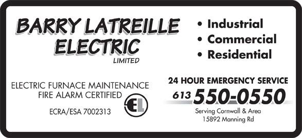 Barry Latreille Electric (613-550-0550) - Display Ad - Industrial Commercial ELECTRIC FURNACE MAINTENANCE FIRE ALARM CERTIFIED 613 550-0550 Serving Cornwall & Area ECRA/ESA 7002313 15892 Manning Rd 24 HOUR EMERGENCY SERVICE Residential