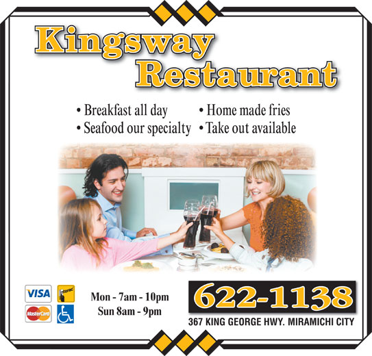 Kingsway Restaurant (506-622-1138) - Annonce illustrée======= - Take out available  Seafood our specialty Home made fries  Breakfast all day Mon - 7am - 10pm Sun 8am - 9pm 367 KING GEORGE HWY. MIRAMICHI CITY