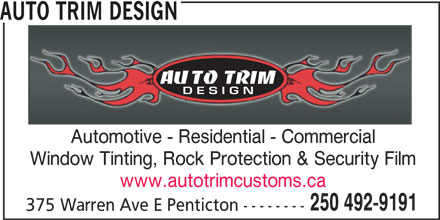 Auto Trim Design (250-492-9191) - Display Ad - Automotive - Residential - Commercial Window Tinting, Rock Protection & Security Film www.autotrimcustoms.ca 250 492-9191 375 Warren Ave E Penticton -------- AUTO TRIM DESIGN AUTO TRIM DESIGN