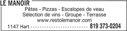 Manoir du Spaghetti (819-373-0204) - Annonce illustrée======= - LE MANOIR Pâtes - Pizzas - Escalopes de veau Sélection de vins - Groupe - Terrasse www.restolemanoir.com 819 373-0204 1147 Hart -------------------------