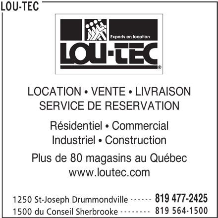 Lou-Tec (819-477-2425) - Annonce illustrée======= - -------- 1500 du Conseil Sherbrooke LOU-TEC LOCATION   VENTE   LIVRAISON SERVICE DE RESERVATION Résidentiel   Commercial Industriel   Construction Plus de 80 magasins au Québec www.loutec.com ------ 819 477-2425 1250 St-Joseph Drummondville 819 564-1500