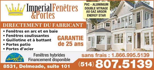 Porte & Fenêtre Impérial Inc (514-807-5139) - Annonce illustrée======= - DOUBLE VITRAGE Imperial Fenêtres AU GAZ ARGON ENERGY STAR &Portes DIRECTEMENT DU FABRICANT Fenêtres en arc et en baie Fenêtres coulissantes GARANTIE Guillotine et à battant Portes patio de 25 ans PVC - ALUMINIUM Portes d acier Fenêtres hybrides sans frais : 1.866.995.5139 Financement disponible 514 8531, Delmeade, suite 101 807.5139