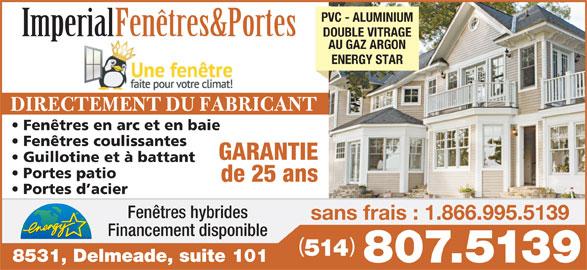Porte & Fenêtre Impérial Inc (514-807-5139) - Annonce illustrée======= - PVC - ALUMINIUM Imperial Fenêtres&Portes DOUBLE VITRAGE AU GAZ ARGON ENERGY STAR DIRECTEMENT DU FABRICANT Fenêtres en arc et en baie Fenêtres coulissantes GARANTIE Guillotine et à battant Portes patio de 25 ans Portes d acier Fenêtres hybrides sans frais : 1.866.995.5139 Financement disponible 514 8531, Delmeade, suite 101 807.5139
