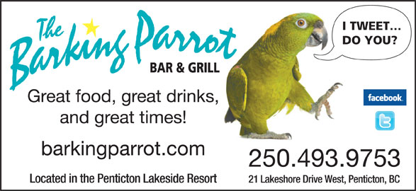 The Barking Parrot Bar (250-493-9753) - Display Ad - I TWEET DO YOU? Great food, great drinks, and great times! barkingparrot.com 250.493.9753 21 Lakeshore Drive West, Penticton, BCLocated in the Penticton Lakeside Resort