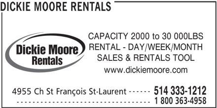 Dickie Moore Rentals (514-333-1212) - Display Ad - www.dickiemoore.com ------ 4955 Ch St François St-Laurent 514 333-1212 1 800 363-4958 ---------------------------------- DICKIE MOORE RENTALS CAPACITY 2000 to 30 000LBS RENTAL - DAY/WEEK/MONTH Dickie Moore SALES & RENTALS TOOL Rentals