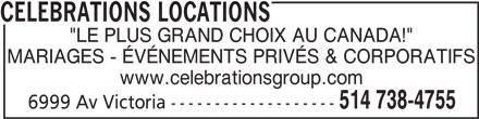 """Célébrations Locations (514-738-4755) - Annonce illustrée======= - CELEBRATIONS LOCATIONS """"LE PLUS GRAND CHOIX AU CANADA!"""" MARIAGES - ÉVÉNEMENTS PRIVÉS & CORPORATIFS www.celebrationsgroup.com 514 738-4755 6999 Av Victoria -------------------"""