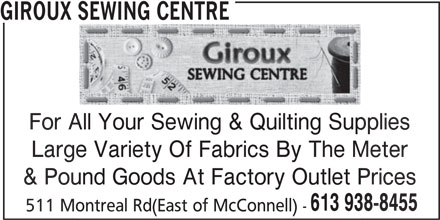 Giroux Sewing Centre (613-938-8455) - Display Ad - For All Your Sewing & Quilting Supplies All Your Sewing & Quilting Suppl Large Variety Of Fabrics By The Meterge Variety Of Fabrics By The M & Pound Goods At Factory Outlet Pricesound Goods At Factory Outlet P 613 938-8455613 93 511 Montreal Rd(East of McConnell) -Montreal Rd(East of McConnell) GIROUX SEWING CENTRE