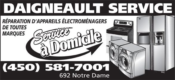 Daigneault Service (450-581-7001) - Annonce illustrée======= - RÉPARATION D APPAREILS ÉLECTROMÉNAGERS DE TOUTES MARQUES (450) 581-7001 692 Notre Dame DAIGNEAULT SERVICE