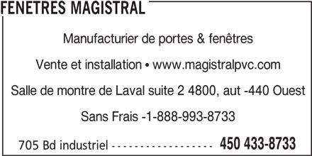Fenêtres Magistral (450-433-8733) - Annonce illustrée======= - FENETRES MAGISTRAL Manufacturier de portes & fenêtres Vente et installation   www.magistralpvc.com Salle de montre de Laval suite 2 4800, aut -440 Ouest Sans Frais -1-888-993-8733 450 433-8733 705 Bd industriel ------------------