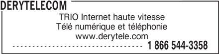 DERYtelecom (1-866-544-3358) - Annonce illustrée======= - www.derytele.com --------------------------------- 1 866 544-3358 TRIO Internet haute vitesse Télé numérique et téléphonie DERYTELECOM