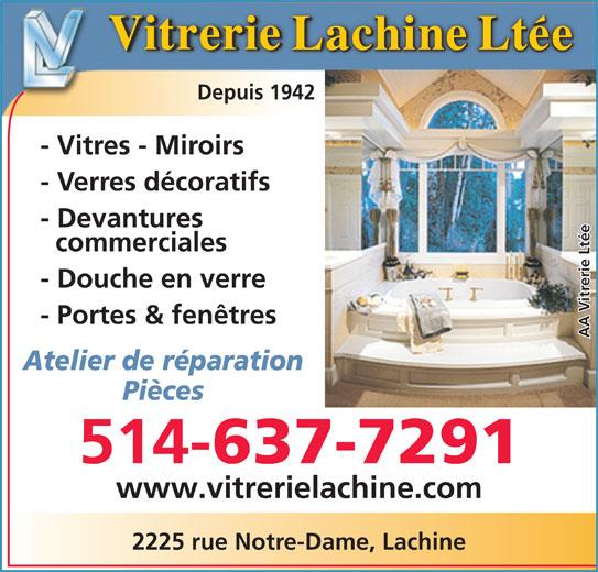 Vitrerie Lachine Ltée (514-637-7291) - Annonce illustrée======= - Depuis 1942 - Vitres - Miroirs - Verres décoratifs - Devantures commerciales erie Ltéewww.vit erie Ltée - Douche en verre - Portes & fenêtres AA Vitr Atelier de réparation Pièces 514- 637-7291 rerielachine.com 2225 rue Notre-Dame, Lachine