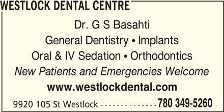 Westlock Dental Centre (780-349-5260) - Display Ad - WESTLOCK DENTAL CENTRE Dr. G S Basahti General Dentistry  Implants Oral & IV Sedation  Orthodontics New Patients and Emergencies Welcome www.westlockdental.com 780 349-5260 9920 105 St Westlock --------------