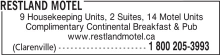 Restland Motel (709-466-7636) - Display Ad - RESTLAND MOTEL 9 Housekeeping Units, 2 Suites, 14 Motel Units Complimentary Continental Breakfast & Pub www.restlandmotel.ca 1 800 205-3993 (Clarenville) ----------------------