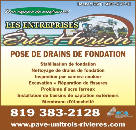 Les Entreprises Eric Horion (819-383-2128) - Annonce illustrée======= - Une équipe de confiance! POSE DE DRAINS DE FONDATION Stabilisation de fondation Excavation  Réparation de fissures Problème d ocre ferreux Installation de bassins de captation extérieurs Membrane d étanchéité 819 383-2128 www.pave-unitrois-rivieres.com Nettoyage de drains de fondation Inspection par caméra couleur