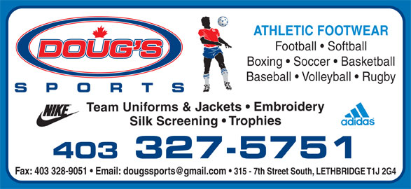 Doug's Sports Ltd (403-327-5751) - Display Ad - ATHLETIC FOOTWEAR Football   Softball Boxing   Soccer   Basketball Baseball   Volleyball   Rugby Team Uniforms & Jackets   Embroidery Silk Screening   Trophies 403 327-5751 315 - 7th Street South, LETHBRIDGE T1J 2G4