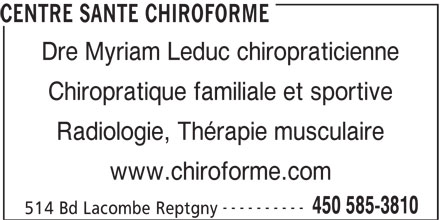 Centre Santé Chiroforme (450-585-3810) - Annonce illustrée======= - CENTRE SANTE CHIROFORME Dre Myriam Leduc chiropraticienne Chiropratique familiale et sportive Radiologie, Thérapie musculaire www.chiroforme.com ---------- 450 585-3810 514 Bd Lacombe Reptgny