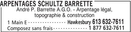 Schultz Barrette Surveying (613-632-7611) - Annonce illustrée======= - topographie & construction ---------------- Hawkesbury ARPENTAGES SCHULTZ BARRETTE 613 632-7611 1 Main E -------------- 1 877 632-7611 Composez sans frais André P. Barrette A.G.O. - Arpentage légal,