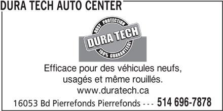 Dura Tech (514-696-7878) - Annonce illustrée======= - DURA TECH AUTO CENTER Efficace pour des véhicules neufs, usagés et même rouillés. www.duratech.ca 514 696-7878 16053 Bd Pierrefonds Pierrefonds ---