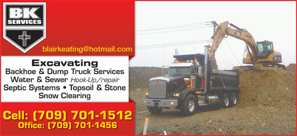 B K Services Limited (709-687-0176) - Display Ad - Cell: (709) 701-1512 Office: (709) 701-1456 Septic Systems   Topsoil & Stone Excavating Backhoe & Dump Truck Services Water & Sewer Hook-Up/repair Snow Clearingg Cell: (709) 701-1512 Office: (709) 701-1456 Septic Systems   Topsoil & Stone Excavating Backhoe & Dump Truck Services Water & Sewer Hook-Up/repair Snow Clearingg