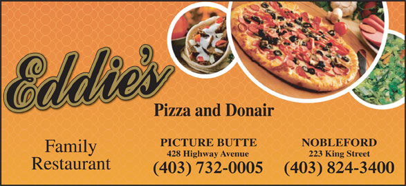 Eddie's Cuisine and Pizza (403-732-0005) - Display Ad - Pizza and Donair PICTURE BUTTE NOBLEFORD Family 428 Highway Avenue 223 King Street Restaurant (403) 732-0005 (403) 824-3400