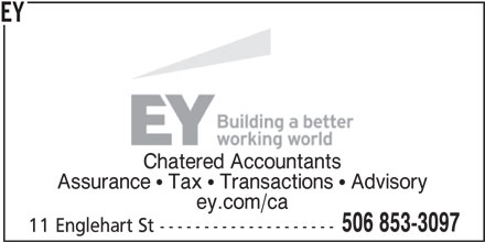 EY (506-853-3097) - Display Ad - Chatered Accountants Assurance   Tax   Transactions   Advisory ey.com/ca 506 853-3097 11 Englehart St -------------------- EY